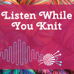 Listen While You Knit