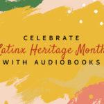 Celebrate Latinx Heritage Month With Audiobooks