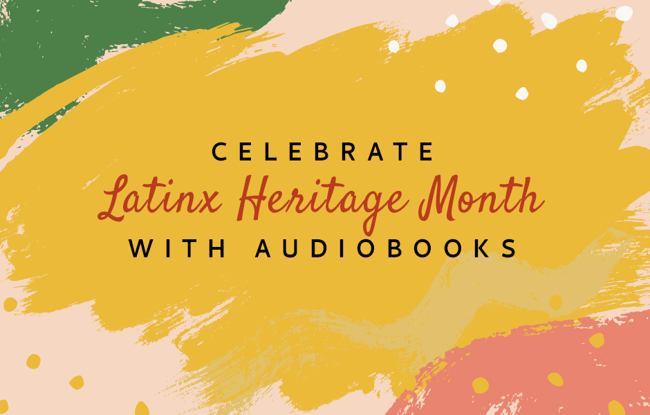 Celebrate Latinx Heritage Month With Audiobooks