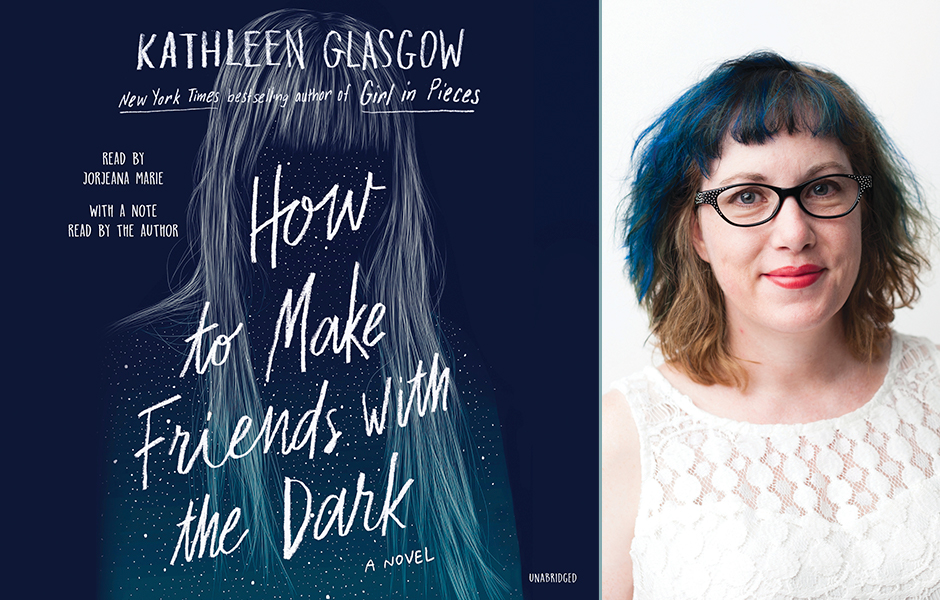 Kathleen Glasgow How to Make Friends with the Dark