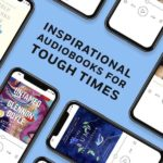 Inspirational Audiobooks for Tough Times