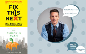 On the Podcast: In Conversation with Mike Michalowicz, author of <em>Fix This Next</em> and <em>The Pumpkin Plan</em>