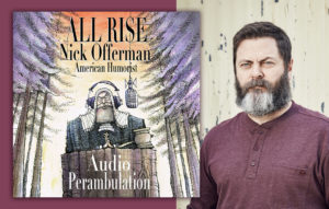 Mark Your Cals: Actor Nick Offerman Will Read His Audiobook Original <em>All Rise</em>