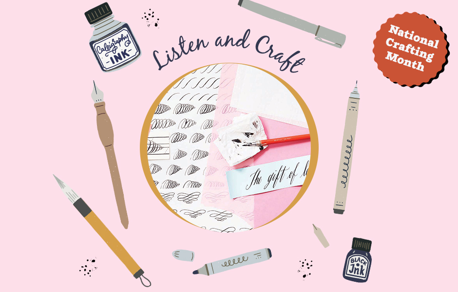 "Image of calligraphy surrounded by illustrated calligraphy instruments, under text that reads ""listen and craft"" and a burst that reads ""national crafting month"""