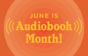Hey Ear Buds, June Is Audiobook Month!