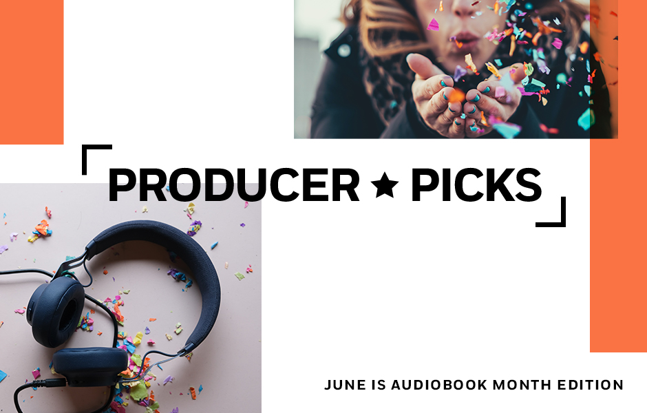 Producer Picks: June is Audiobook Month Edition